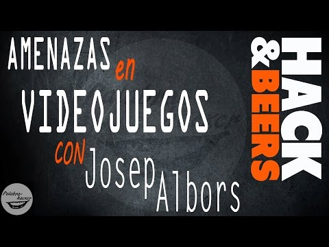 Amenazas en videojuegos con Josep Albors - Hack&Beers