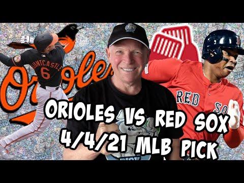 Boston Red Sox vs Baltimore Orioles 4/4/21 MLB Pick and Prediction MLB Tips Betting Pick