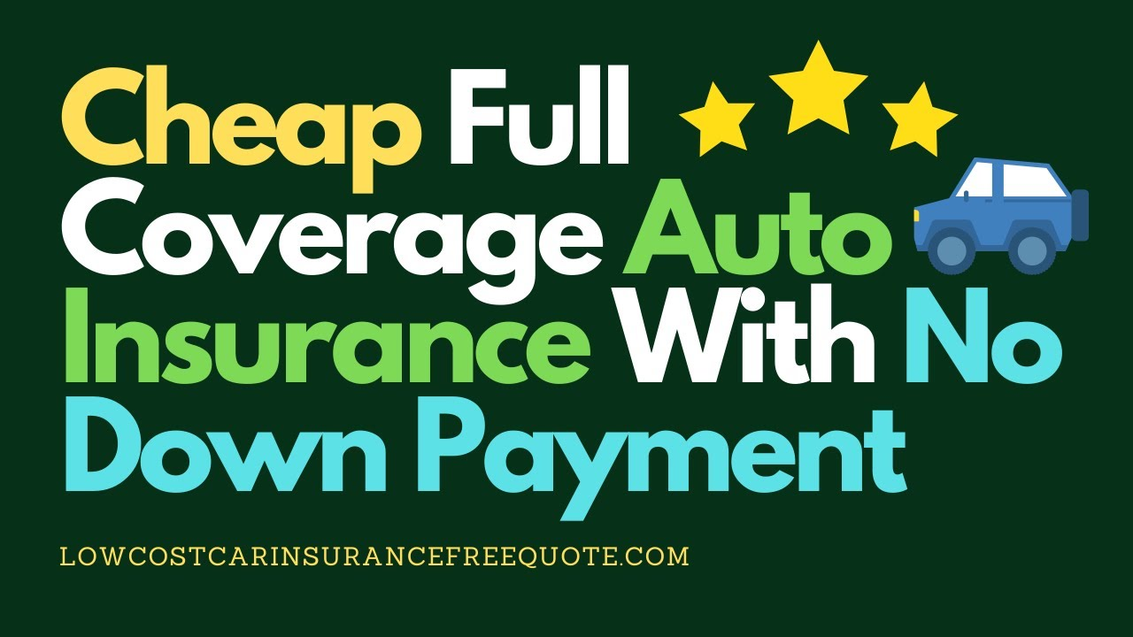 Cheap Full Coverage Auto Insurance With No Down Payment ...