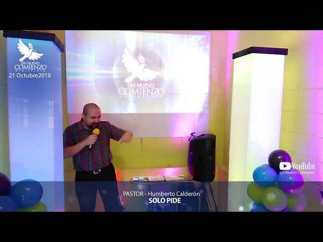 Predica # 125 - SOLO PIDE - Pastor Humberto Calderon
