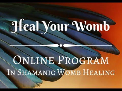 Heal Your Womb - Shamanic Womb Healing Online Program