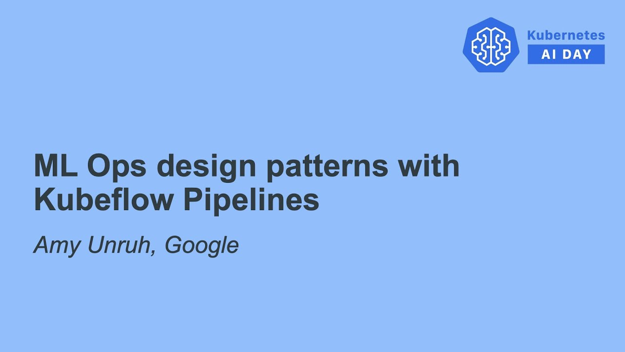 ML Ops Design Patterns with Kubeflow Pipelines - Amy Unruh, Google