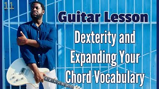 [R&B Guitar Lesson and Exercise]  Dexterity and Expanding Your Chord Vocabulary