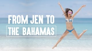 From Jen To THE BAHAMAS