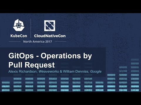 GitOps - Operations by Pull Request [B] - Alexis Richardson, Weaveworks & William Denniss, Google
