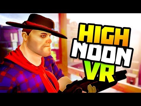 BEST VR SHERIFF IN THE WEST - High Noon VR Gameplay - VR HTC Vive Gameplay