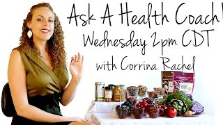 Ask a Health Coach! LIVE Q&A: Weight Loss, Fitness, Nutrition, Corrina Rachel