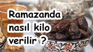 Ramazanda nasıl kilo verilir