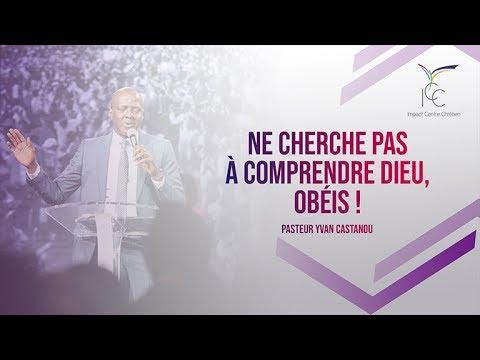 Ne cherche pas à comprendre Dieu, obéis ! - Pasteur Yvan CASTANOU