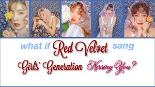 What if Red Velvet 레드벨벳 Sang SNSD 소녀시대 Kissing You?