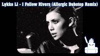 LYKKE LI - I FOLLOW RIVERS (Allergic Dubstep Remix)