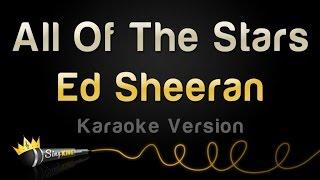 Ed Sheeran All Of The Stars Karaoke Version