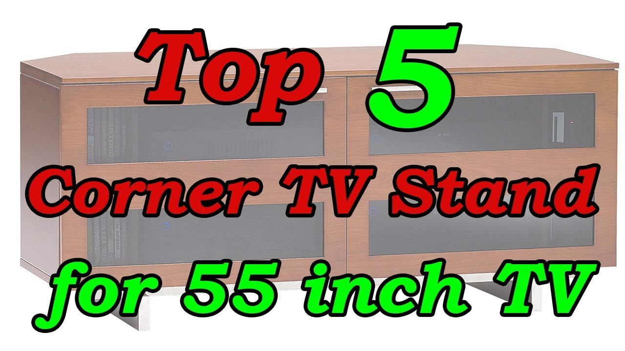 Top 5 Best Corner Tv Stand For 55 Inch Tv 2018 Youtube