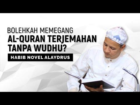 Bolehkah Memegang Al-Quran Terjemahan Tanpa Wudhu, Habib Novel Alaydrus