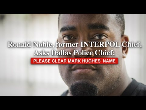 Ronald Noble, former INTERPOL Chief, Asks Dallas Police Chief: Please Clear Mark Hughes' Name