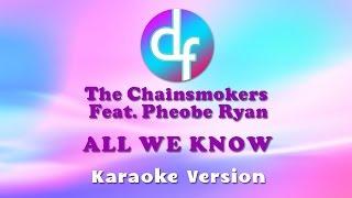 The Chainsmoker - All We Know Ft. Pheobe Ryan (Karaoke/Lyrics/Instrumental)