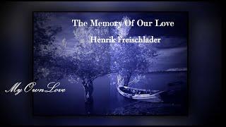 The Memory Of Our Love ~ Henrik Freischlader.(Lyrics)