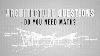 Do you REALLY need math to do architecture ? How to Architect