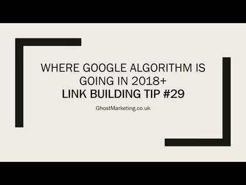 Where the Google Algorithm is Going in 2018+ - Link building Tip #29