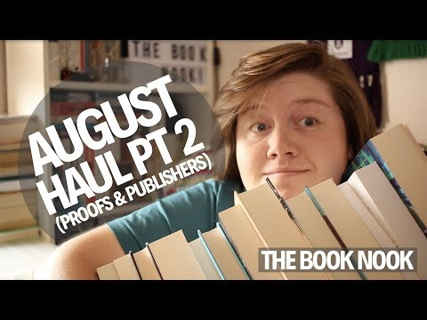 August Haul Pt 2 (Proofs & Publishers)  |  The Book Nook