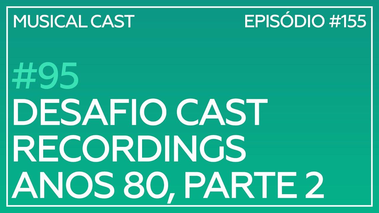 #95 – Desafio Cast Recordings: Anos 80, Parte 2