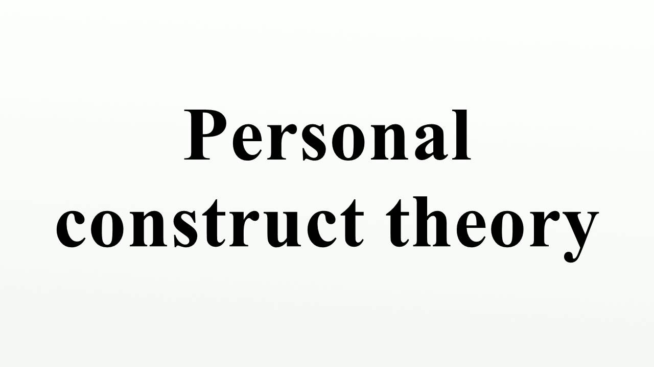 personal constructs theory essay George kelly was an american psychologist, therapist, educator and personality  theorist he is considered the father of cognitive clinical psychology and is best  known for his theory of personality, personal construct psychology  kelly went  on a world tour in 1961, invited to speak about his essays and articles all over the .