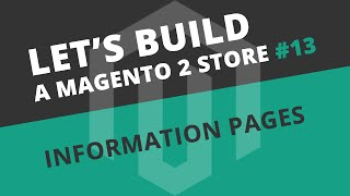 Let's build Ep13 - Information Pages (Magento 2 CMS)
