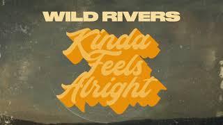 Wild Rivers - Kinda Feels Alright (Audio)