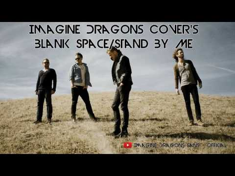 Imagine Dragons Cover - Blank Space/Stand By Me (Taylor Swift/Ben E. King)