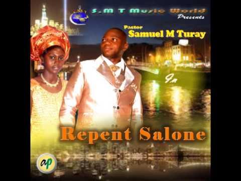 Pastor Samuel M Turay - Repent Salone