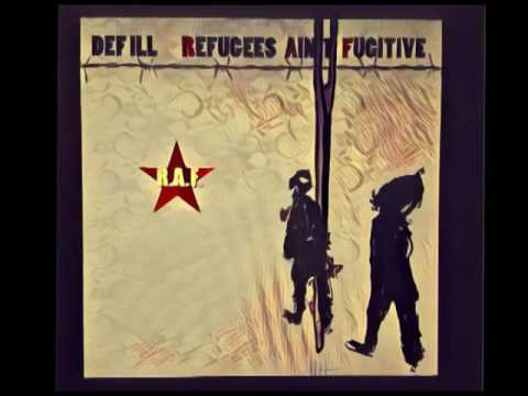 Def Ill - R.A.F. (Refugees ain´t Fugitive)