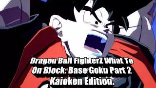 Dragon Ball FighterZ What To Do On Block: Base Goku Part 2 Kaioken Edition