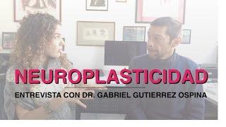 NEUROPLASTICIDAD a nivel físico, mental, emocional e interpersonal - Gabriel Gutierrez Ospina