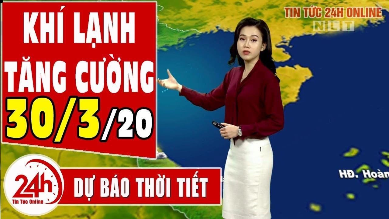 Dự báo thời tiết ngày 30 tháng 3 năm 2020 | Dự báo thời tiết ngày mai và 3 ngày tới mới nhất TT24h