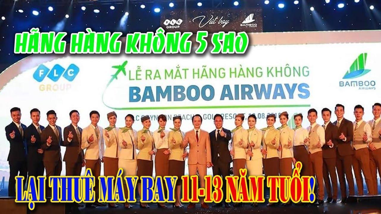 Bamboo Airways tuyên bố hãng hàng không 5 sao, lại thuê máy bay 11-13 năm tuổi