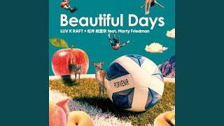 Provided to YouTube by ULTRA-VYBE Beautiful Days ~ Supporters Song ~ · LUV K RAFT x Matsui Erina feat. Marty Friedman Beautiful Days ℗ 2021 Positive ...