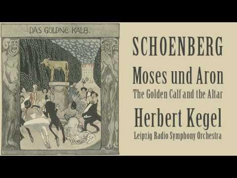Schoenberg - Moses und Aron: Act II, Scene III: The Golden Calf and the Altar