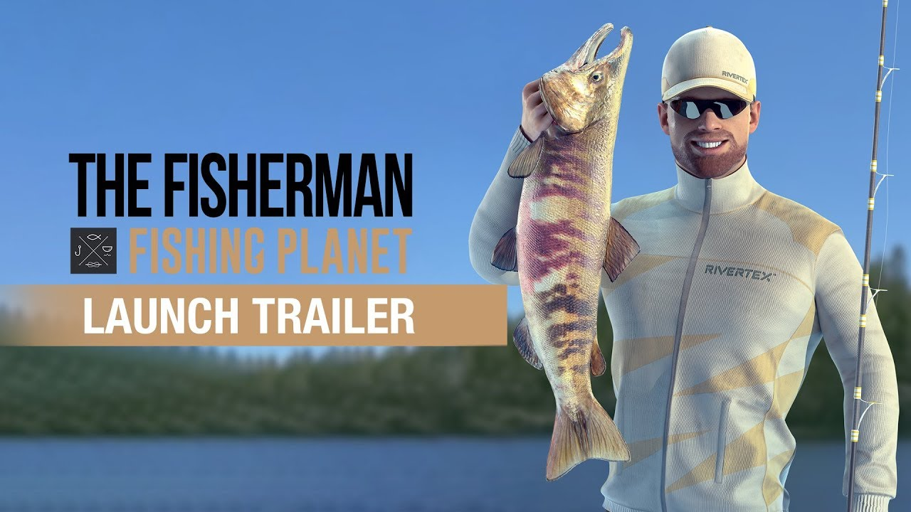 The Fisherman: Fishing Planet - Launch Trailer