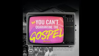 What have you been up to? | You Can't Quarantine the Gospel