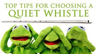 SHHH - Tips For Choosing A Quiet Tin Whistle - AND QUIETENING YOUR OWN