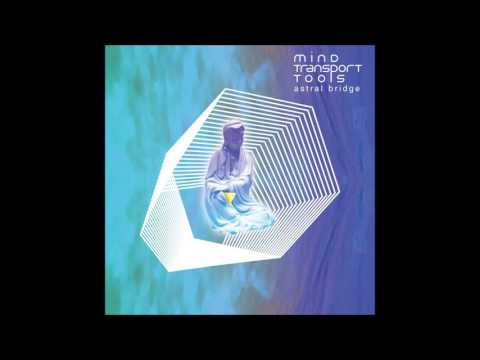 Mind Transport Tools - Astral Bridge [Full Album]