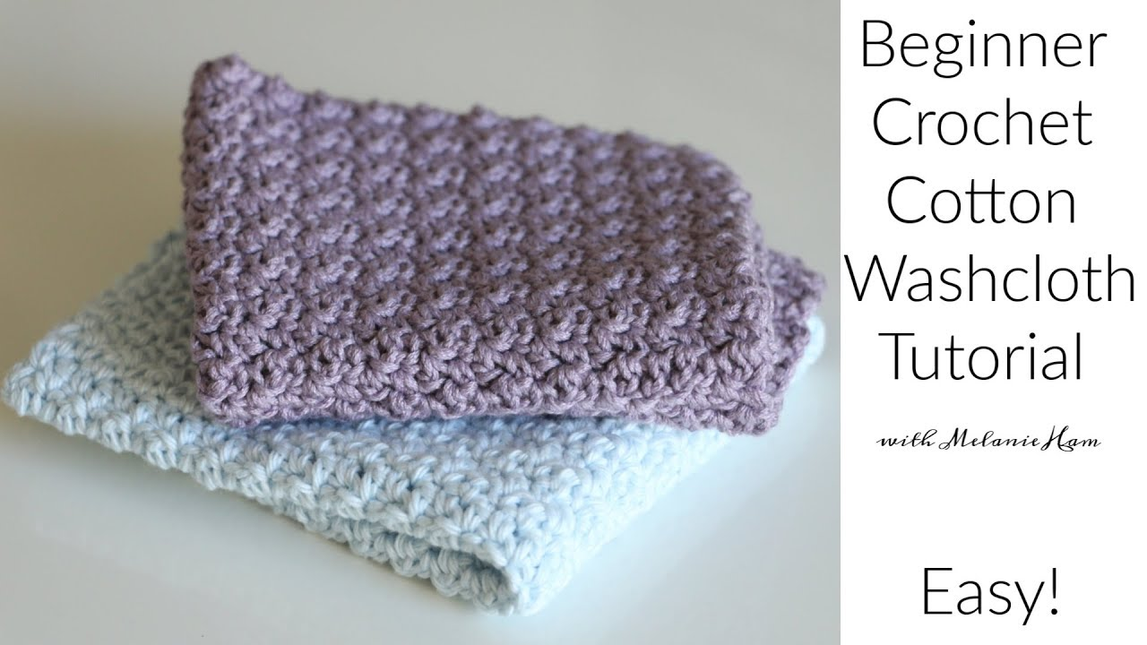 Beginner Crochet Cotton Washcloth Tutorial Melanie Ham