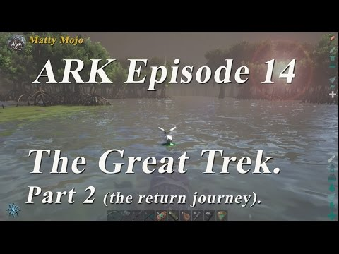ARK Survival - The return journey.  The great trek part 2.