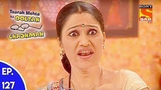Taarak Mehta Ka Ooltah Chashmah - तारक मेहता का उल्टा चशमाह - Episode 127