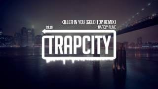 Barely Alive - Killer In You (Gold Top Remix)