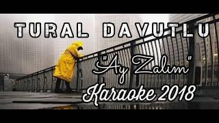 Tural Davutlu AY ZALİM (KARAOKE 2018)