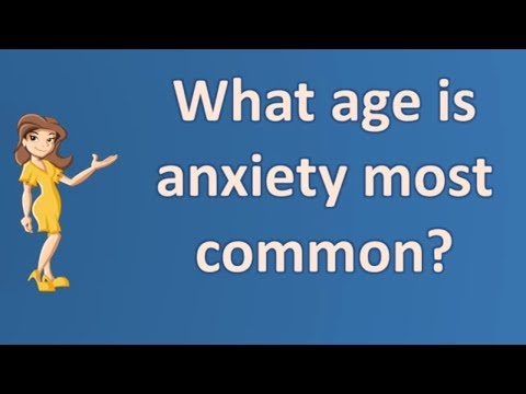 What age is anxiety most common ? |Number One FAQ Health Channel
