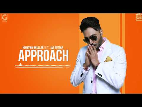 APPROACH - NISHAWN BHULLAR (Full Song) Ft. Jaz Buttar | Happy Birthday To Nishawn Bhullar