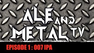 Ale And Metal Tv: Episode 1: 007 Ipa