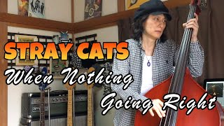 WHEN NOTHING GOING RIGHT / STRAY CATS (LEE ROCKER)【DOUBLE BASS COVER】